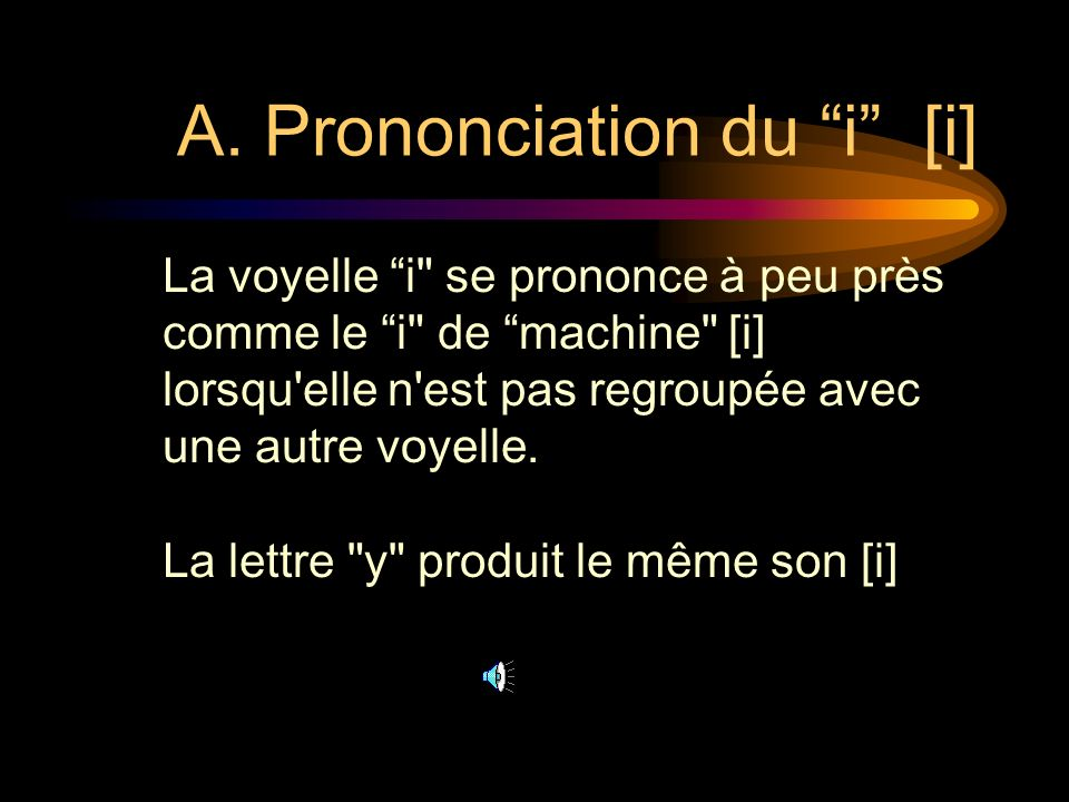 A. Prononciation du i [i]